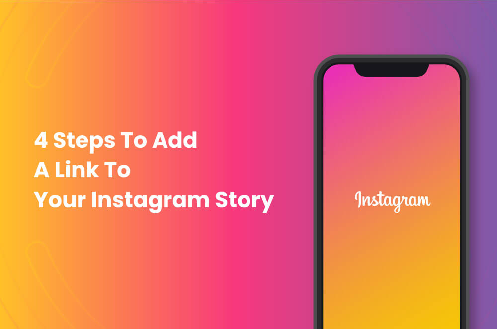 4 Steps To Add A Link To Your Instagram Story [Expert Advice]